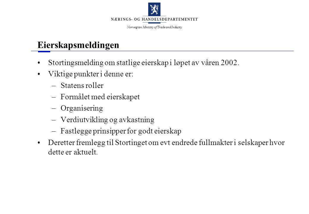 Norwegian Ministry of Trade and Industry Eierskapsmeldingen Stortingsmelding om statlige eierskap i løpet av våren 2002. Viktige punkter i denne er: –