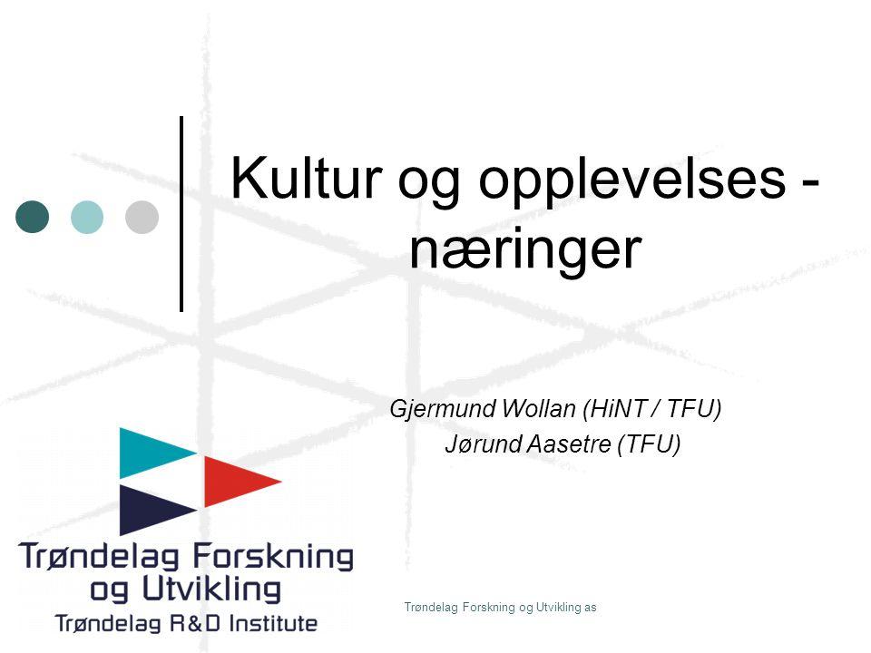 Trøndelag Forskning og Utvikling as Kultur og opplevelses - næringer Gjermund Wollan (HiNT / TFU) Jørund Aasetre (TFU)