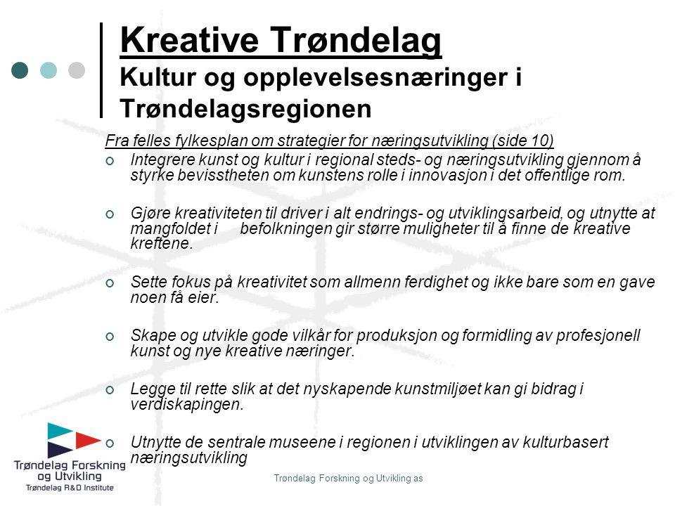 Trøndelag Forskning og Utvikling as Kreative Trøndelag Kultur og opplevelsesnæringer i Trøndelagsregionen Fra felles fylkesplan om strategier for næri