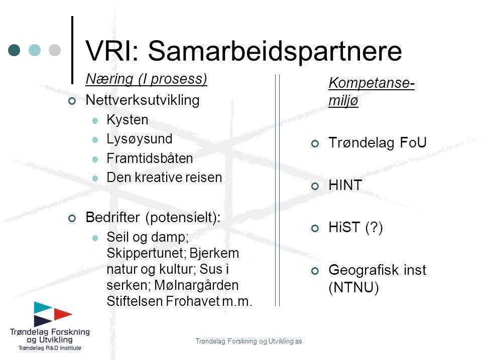 Trøndelag Forskning og Utvikling as VRI: Samarbeidspartnere Næring (I prosess) Nettverksutvikling Kysten Lysøysund Framtidsbåten Den kreative reisen B