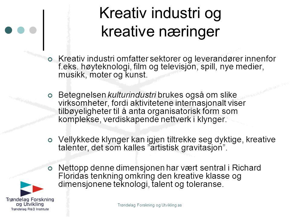 Trøndelag Forskning og Utvikling as Kreativ industri og kreative næringer Kreativ industri omfatter sektorer og leverandører innenfor f.eks. høyteknol