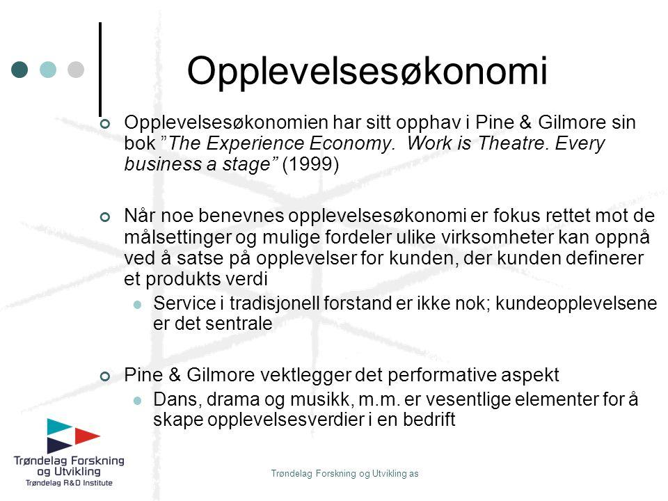 """Trøndelag Forskning og Utvikling as Opplevelsesøkonomi Opplevelsesøkonomien har sitt opphav i Pine & Gilmore sin bok """"The Experience Economy. Work is"""