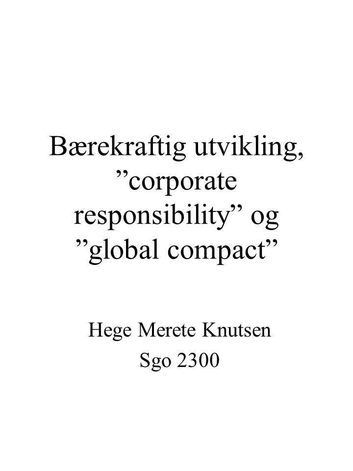 Bærekraftig utvikling, corporate responsibility og global compact Hege Merete Knutsen Sgo 2300