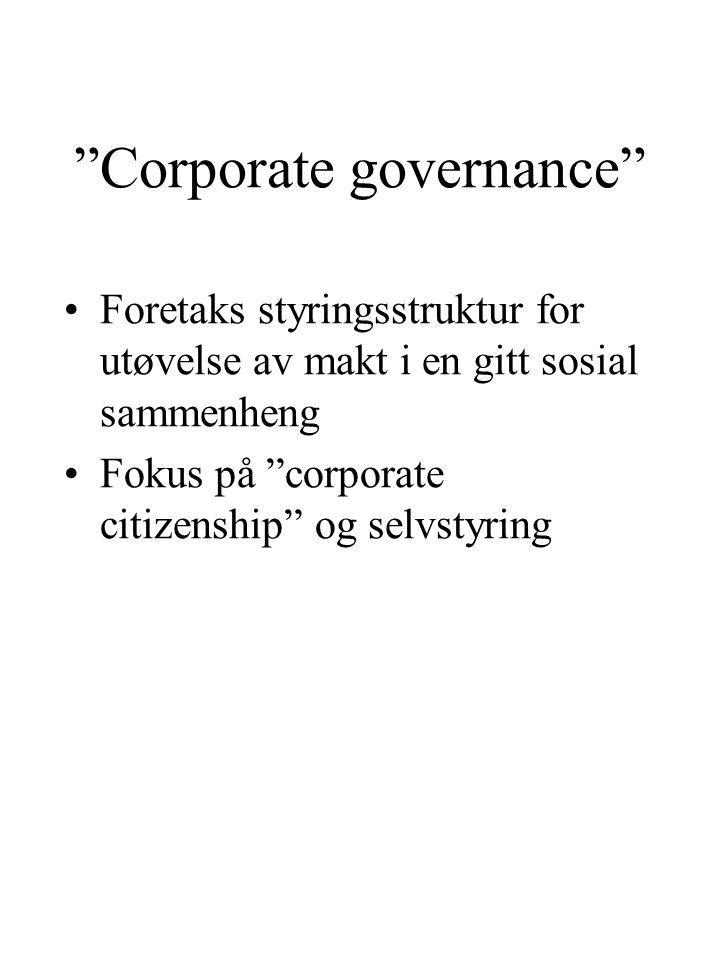 Corporate governance Foretaks styringsstruktur for utøvelse av makt i en gitt sosial sammenheng Fokus på corporate citizenship og selvstyring