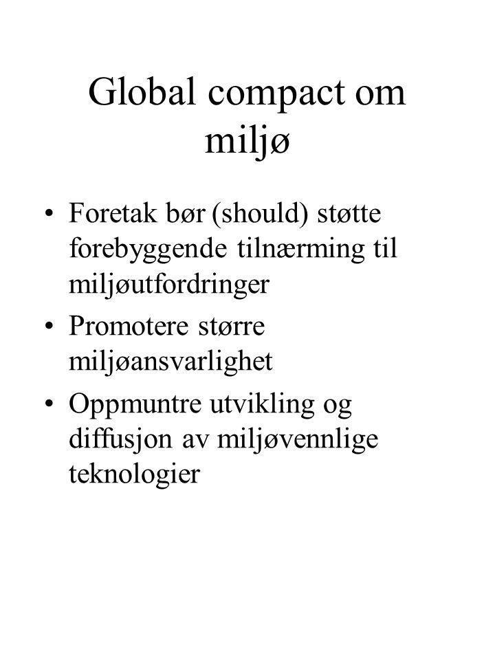 Global compact om miljø Foretak bør (should) støtte forebyggende tilnærming til miljøutfordringer Promotere større miljøansvarlighet Oppmuntre utvikling og diffusjon av miljøvennlige teknologier