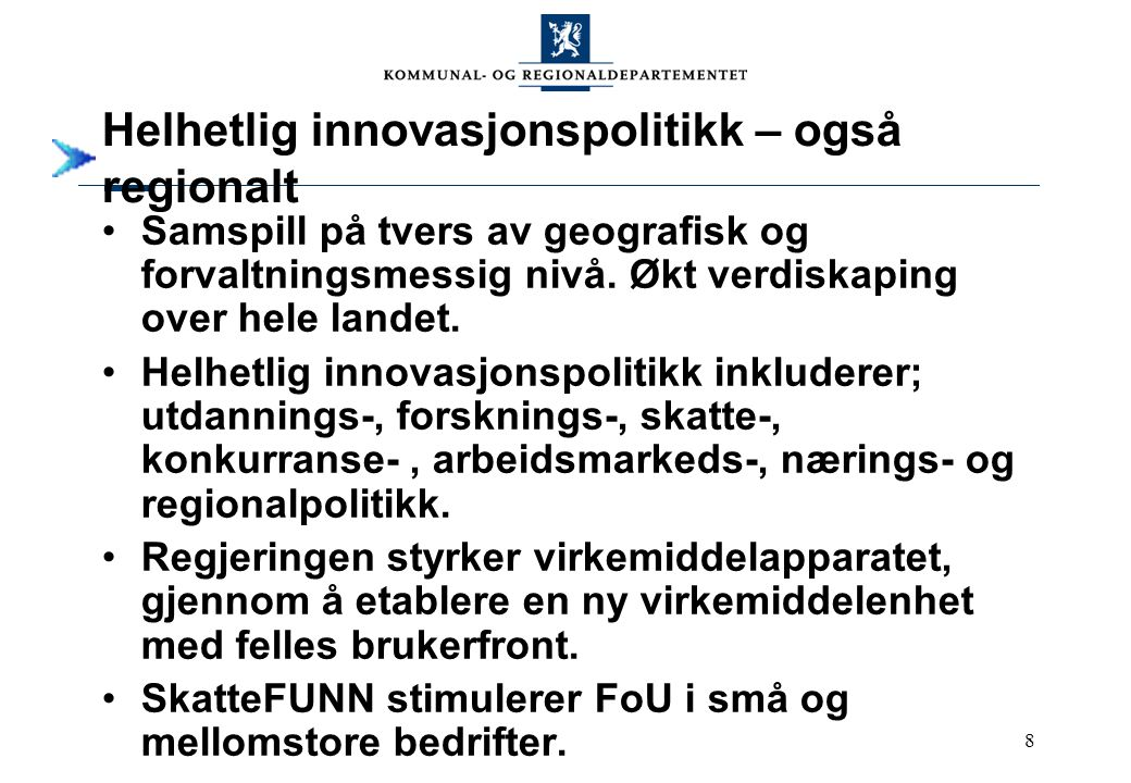 8 Helhetlig innovasjonspolitikk – også regionalt Samspill på tvers av geografisk og forvaltningsmessig nivå.