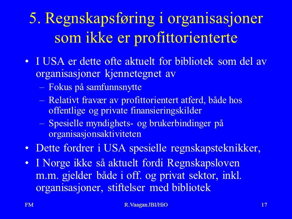 FMR.Vaagan JBI/HiO17 5. Regnskapsføring i organisasjoner som ikke er profittorienterte I USA er dette ofte aktuelt for bibliotek som del av organisasj