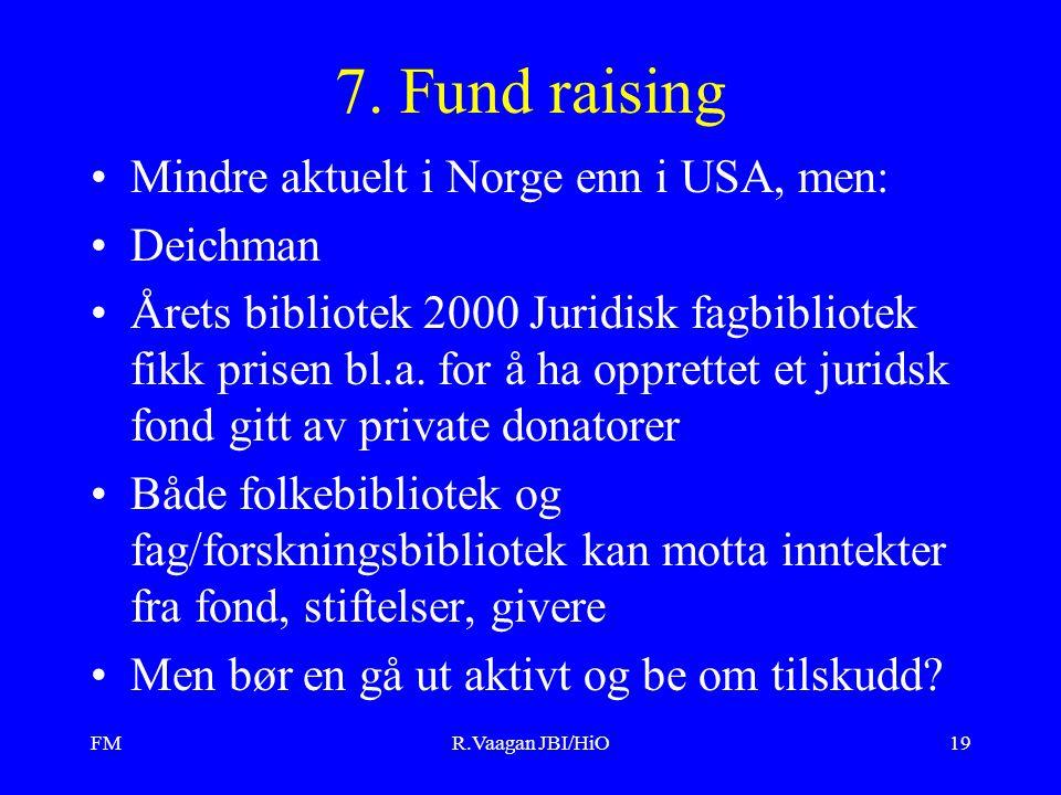 FMR.Vaagan JBI/HiO19 7. Fund raising Mindre aktuelt i Norge enn i USA, men: Deichman Årets bibliotek 2000 Juridisk fagbibliotek fikk prisen bl.a. for