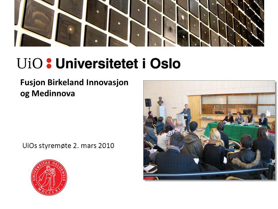Fusjon Birkeland Innovasjon og Medinnova UiOs styremøte 2. mars 2010