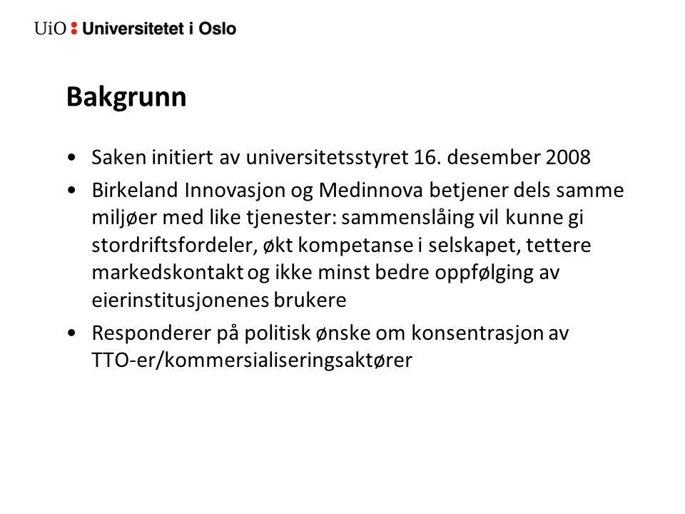 Bakgrunn Saken initiert av universitetsstyret 16. desember 2008 Birkeland Innovasjon og Medinnova betjener dels samme miljøer med like tjenester: samm