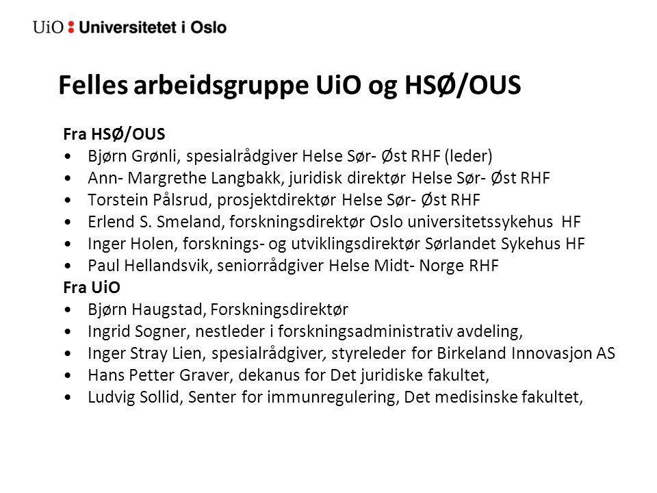 Felles arbeidsgruppe UiO og HSØ/OUS Fra HSØ/OUS Bjørn Grønli, spesialrådgiver Helse Sør- Øst RHF (leder) Ann- Margrethe Langbakk, juridisk direktør He