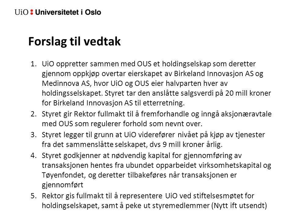 Forslag til vedtak 1.UiO oppretter sammen med OUS et holdingselskap som deretter gjennom oppkjøp overtar eierskapet av Birkeland Innovasjon AS og Medi