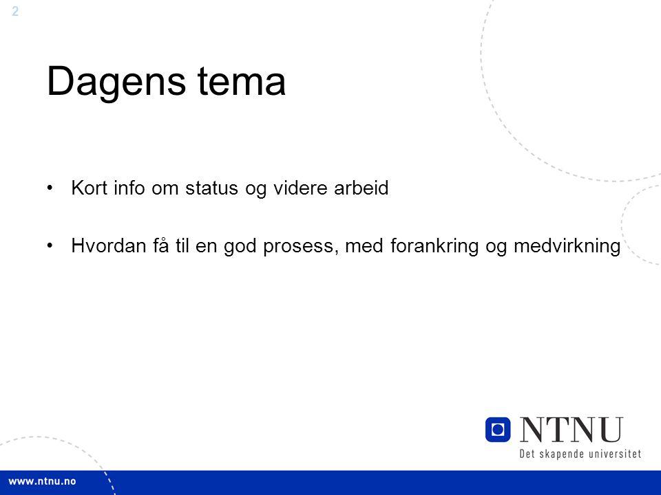2 Dagens tema Kort info om status og videre arbeid Hvordan få til en god prosess, med forankring og medvirkning