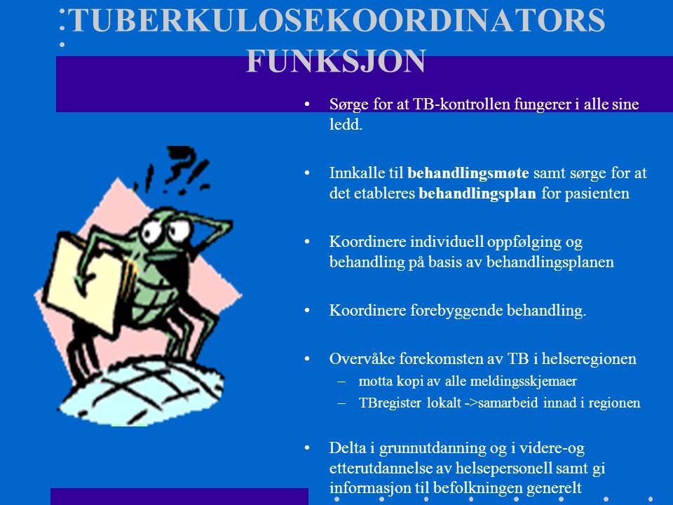 TUBERKULOSEKOORDINATORS FUNKSJON Sørge for at TB-kontrollen fungerer i alle sine ledd.