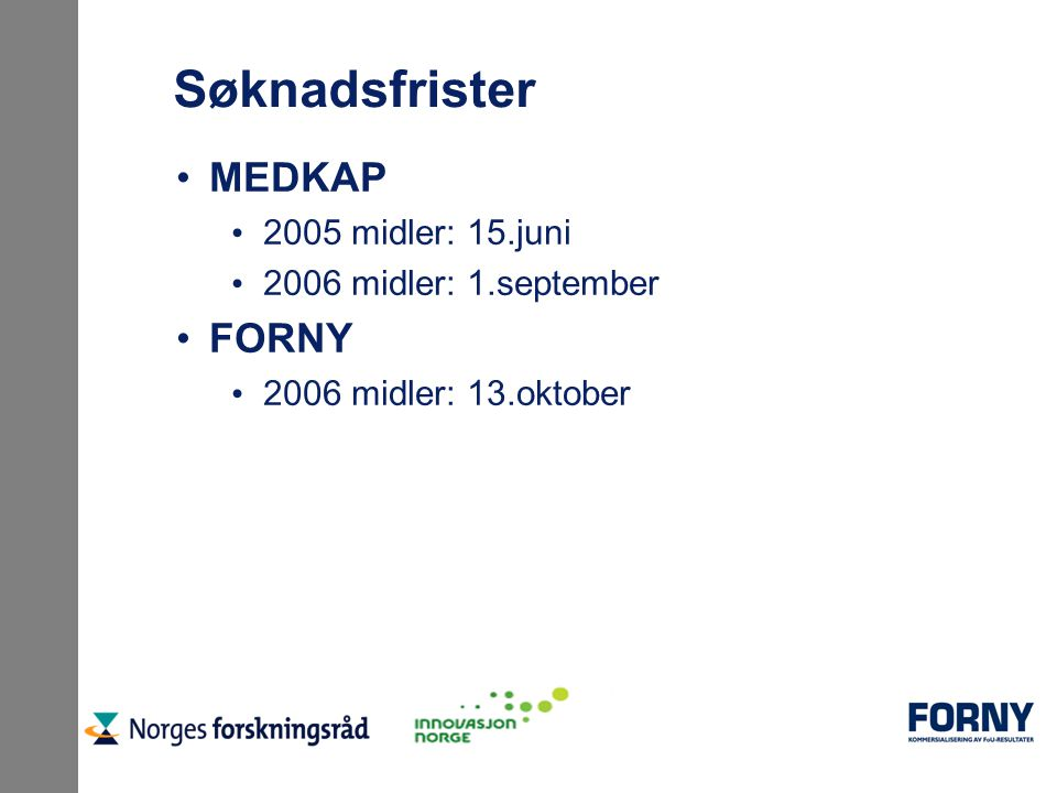 Søknadsfrister MEDKAP 2005 midler: 15.juni 2006 midler: 1.september FORNY 2006 midler: 13.oktober