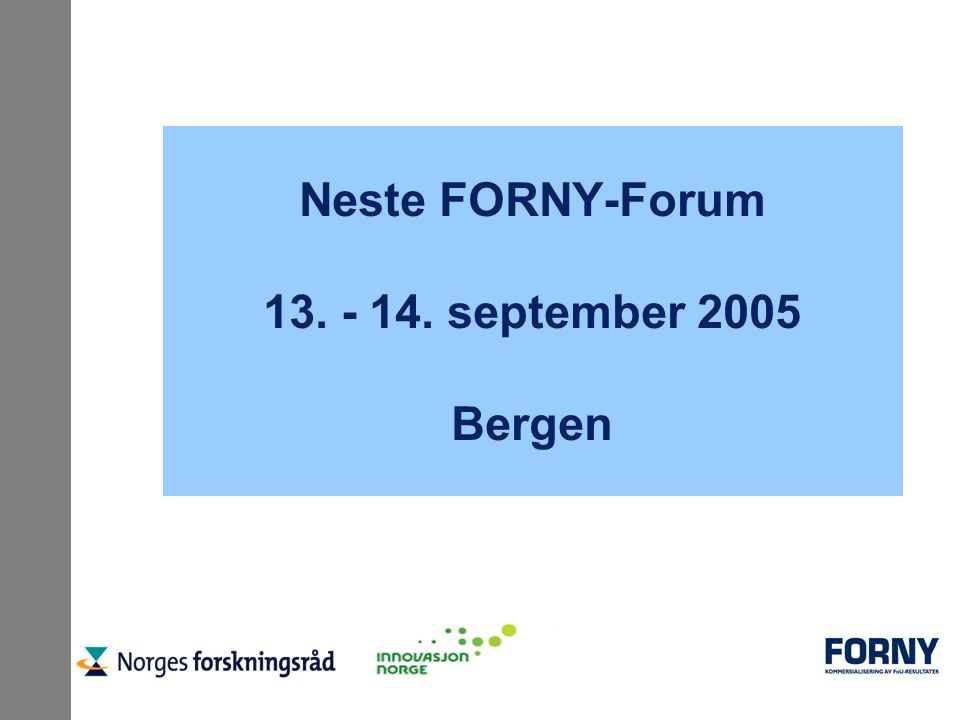 Neste FORNY-Forum 13. - 14. september 2005 Bergen