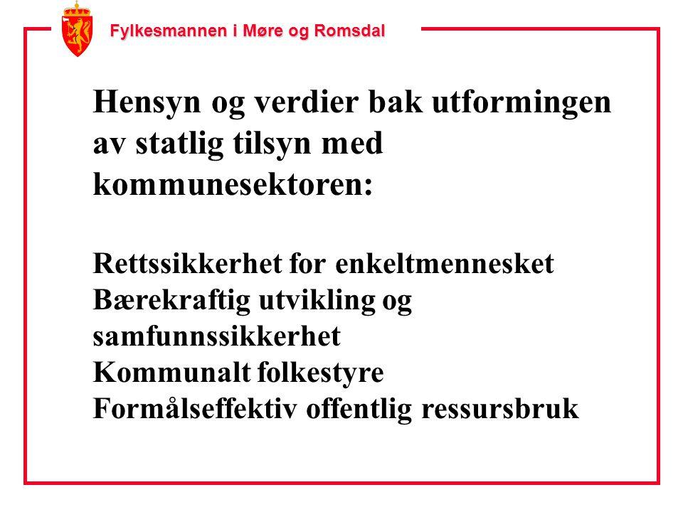 Fylkesmannen i Møre og Romsdal Hensyn og verdier bak utformingen av statlig tilsyn med kommunesektoren: Rettssikkerhet for enkeltmennesket Bærekraftig utvikling og samfunnssikkerhet Kommunalt folkestyre Formålseffektiv offentlig ressursbruk