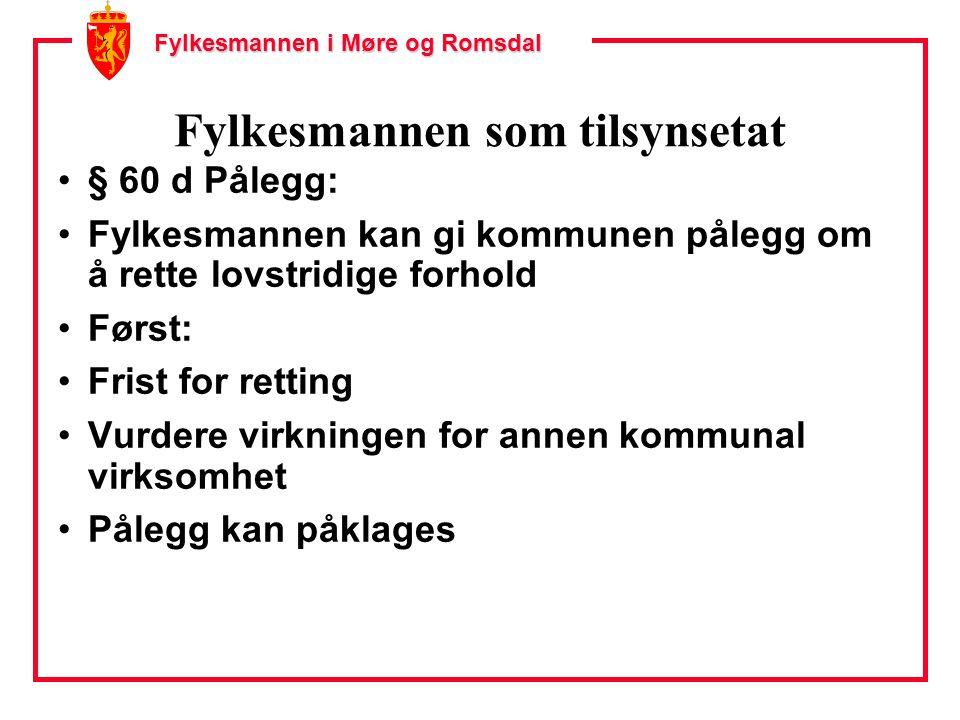 Fylkesmannen i Møre og Romsdal Fylkesmannen som tilsynsetat § 60 d Pålegg: Fylkesmannen kan gi kommunen pålegg om å rette lovstridige forhold Først: F