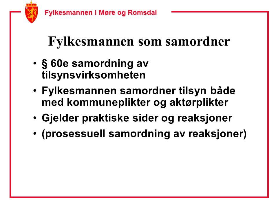 Fylkesmannen i Møre og Romsdal Fylkesmannen som samordner § 60e samordning av tilsynsvirksomheten Fylkesmannen samordner tilsyn både med kommuneplikter og aktørplikter Gjelder praktiske sider og reaksjoner (prosessuell samordning av reaksjoner)