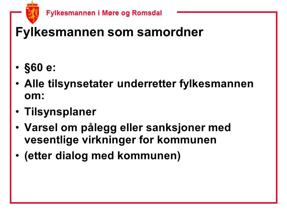 Fylkesmannen i Møre og Romsdal Fylkesmannen som samordner §60 e: Alle tilsynsetater underretter fylkesmannen om: Tilsynsplaner Varsel om pålegg eller sanksjoner med vesentlige virkninger for kommunen (etter dialog med kommunen)