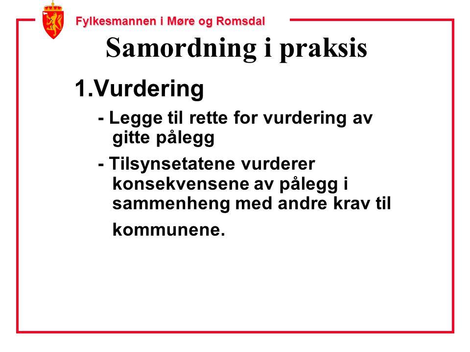Fylkesmannen i Møre og Romsdal Samordning i praksis 1.Vurdering - Legge til rette for vurdering av gitte pålegg - Tilsynsetatene vurderer konsekvensene av pålegg i sammenheng med andre krav til kommunene.