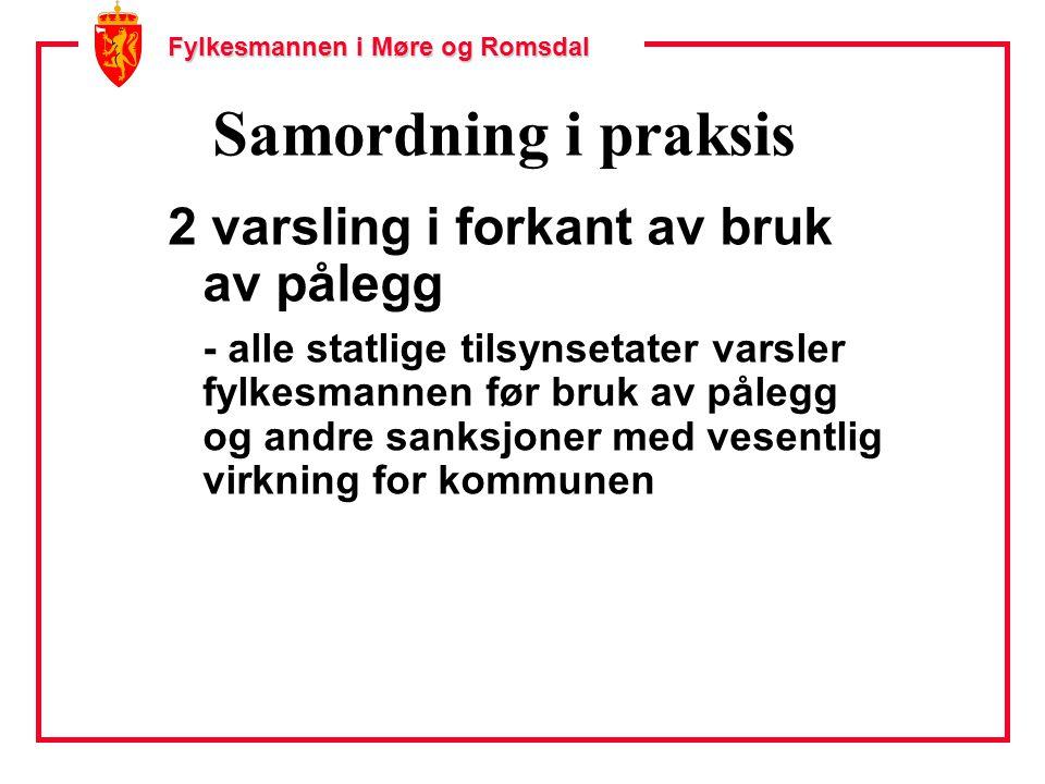 Fylkesmannen i Møre og Romsdal Samordning i praksis 2 varsling i forkant av bruk av pålegg - alle statlige tilsynsetater varsler fylkesmannen før bruk av pålegg og andre sanksjoner med vesentlig virkning for kommunen