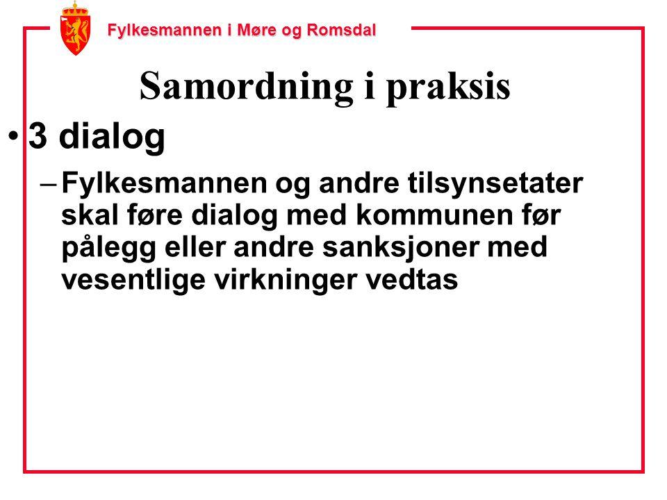Fylkesmannen i Møre og Romsdal Samordning i praksis 3 dialog –Fylkesmannen og andre tilsynsetater skal føre dialog med kommunen før pålegg eller andre sanksjoner med vesentlige virkninger vedtas