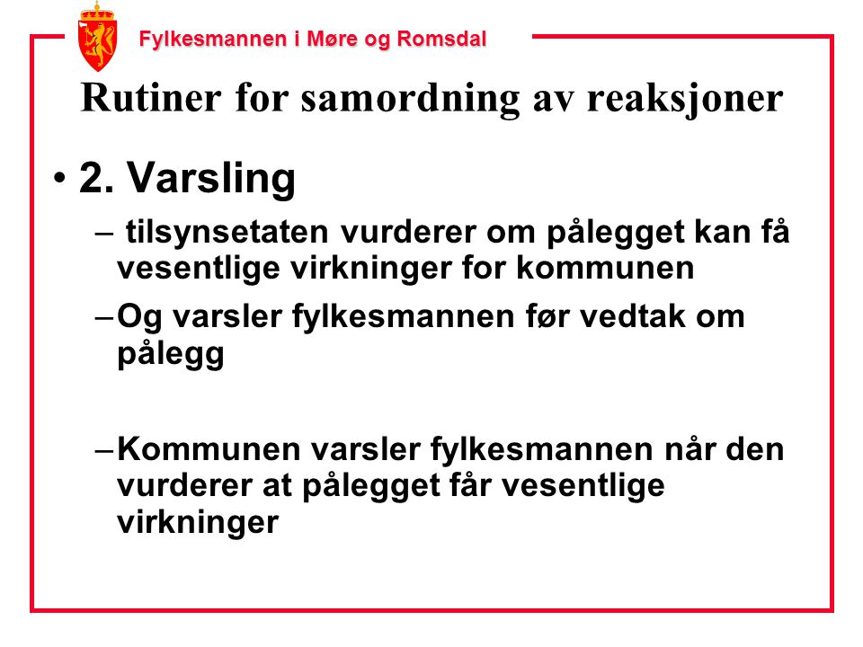 Fylkesmannen i Møre og Romsdal Rutiner for samordning av reaksjoner 2. Varsling – tilsynsetaten vurderer om pålegget kan få vesentlige virkninger for
