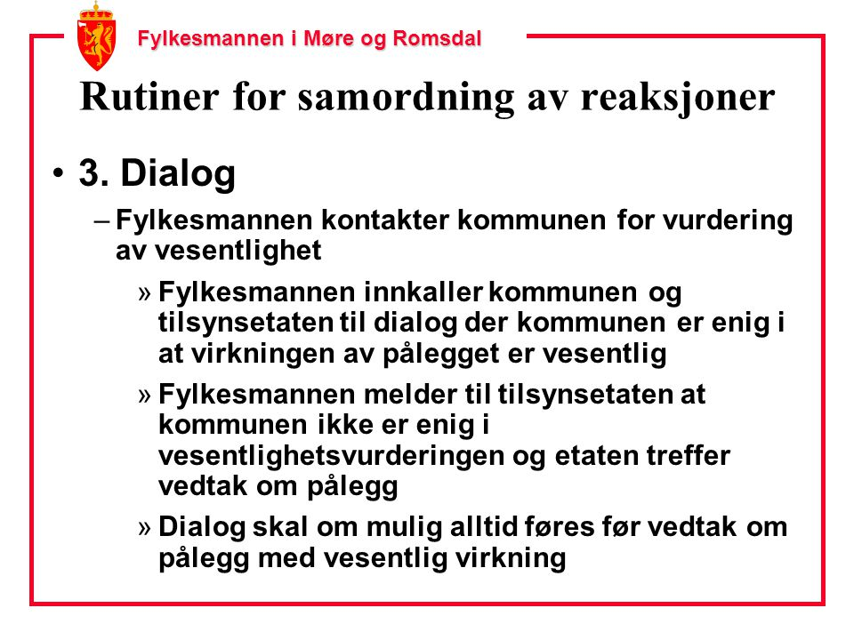 Fylkesmannen i Møre og Romsdal Rutiner for samordning av reaksjoner 3. Dialog –Fylkesmannen kontakter kommunen for vurdering av vesentlighet »Fylkesma
