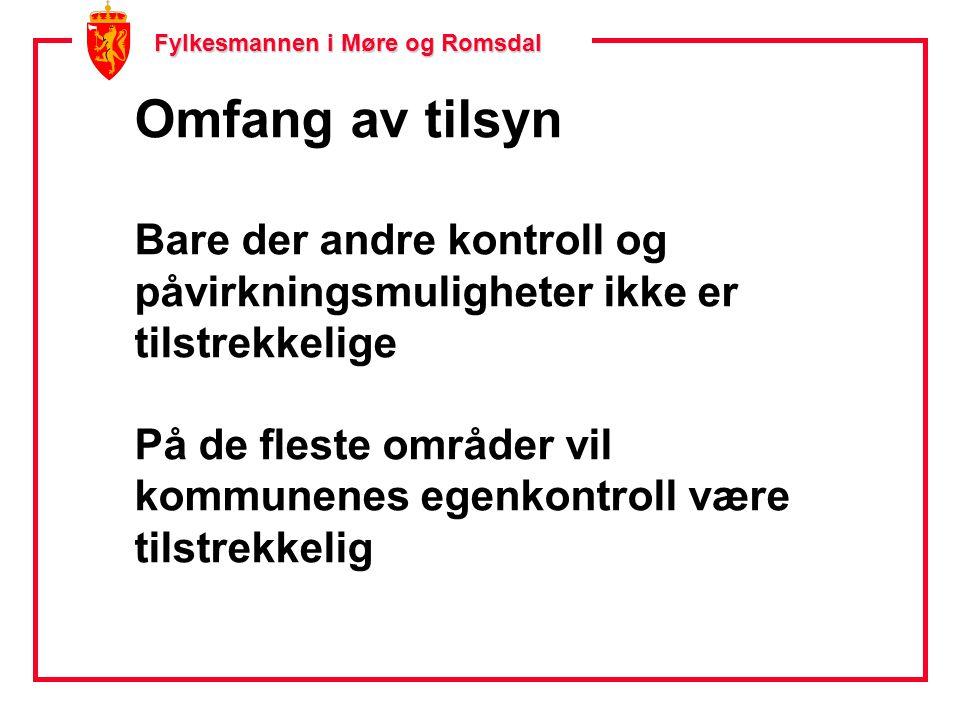 Fylkesmannen i Møre og Romsdal Omfang av tilsyn Bare der andre kontroll og påvirkningsmuligheter ikke er tilstrekkelige På de fleste områder vil kommunenes egenkontroll være tilstrekkelig