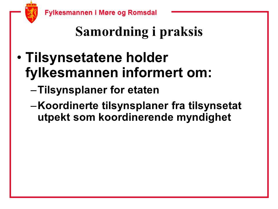 Fylkesmannen i Møre og Romsdal Samordning i praksis Tilsynsetatene holder fylkesmannen informert om: –Tilsynsplaner for etaten –Koordinerte tilsynsplaner fra tilsynsetat utpekt som koordinerende myndighet