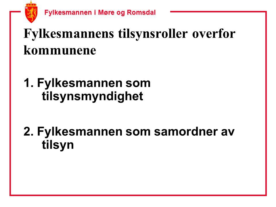 Fylkesmannen i Møre og Romsdal Fylkesmannens tilsynsroller overfor kommunene 1. Fylkesmannen som tilsynsmyndighet 2. Fylkesmannen som samordner av til