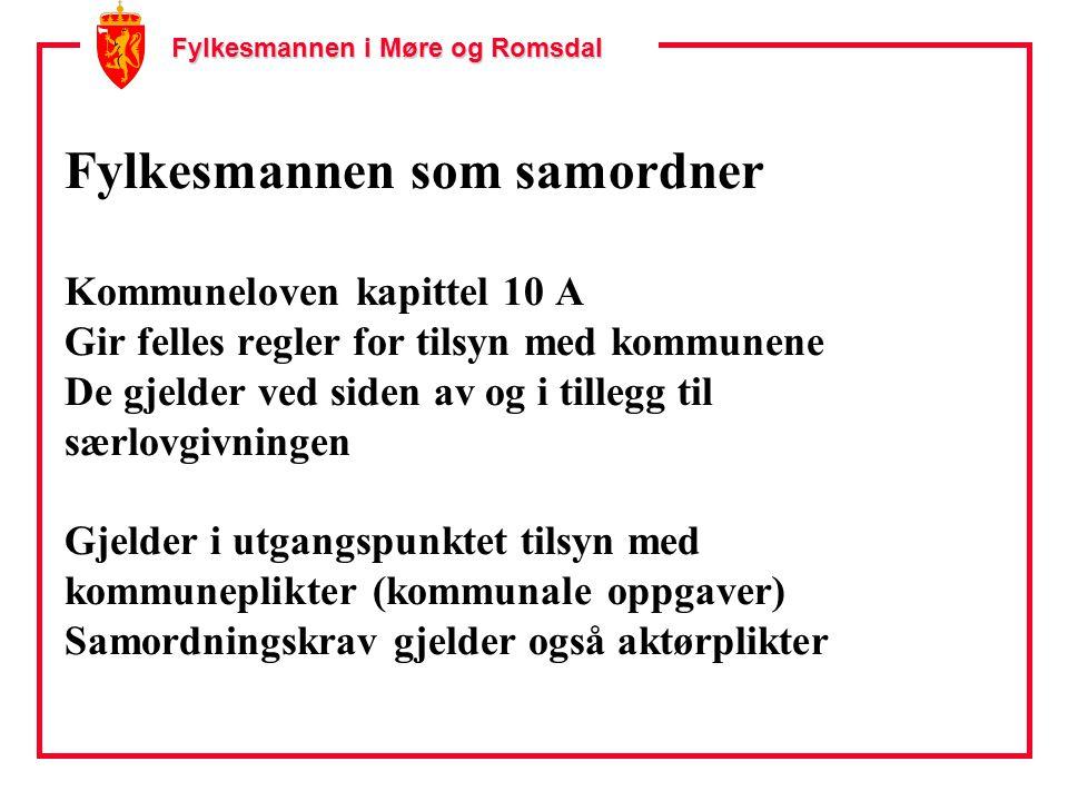 Fylkesmannen i Møre og Romsdal Fylkesmannen som samordner Kommuneloven kapittel 10 A Gir felles regler for tilsyn med kommunene De gjelder ved siden av og i tillegg til særlovgivningen Gjelder i utgangspunktet tilsyn med kommuneplikter (kommunale oppgaver) Samordningskrav gjelder også aktørplikter