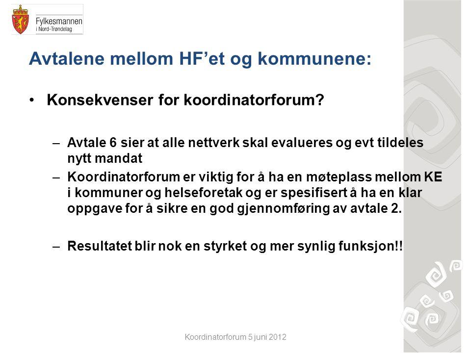 Koordinatorforum 5 juni 2012 Avtalene mellom HF'et og kommunene: Konsekvenser for koordinatorforum? –Avtale 6 sier at alle nettverk skal evalueres og