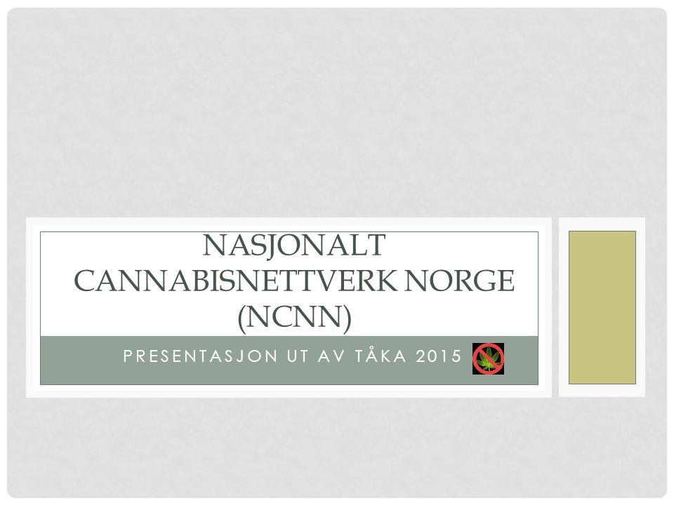 PRESENTASJON UT AV TÅKA 2015 NASJONALT CANNABISNETTVERK NORGE (NCNN)