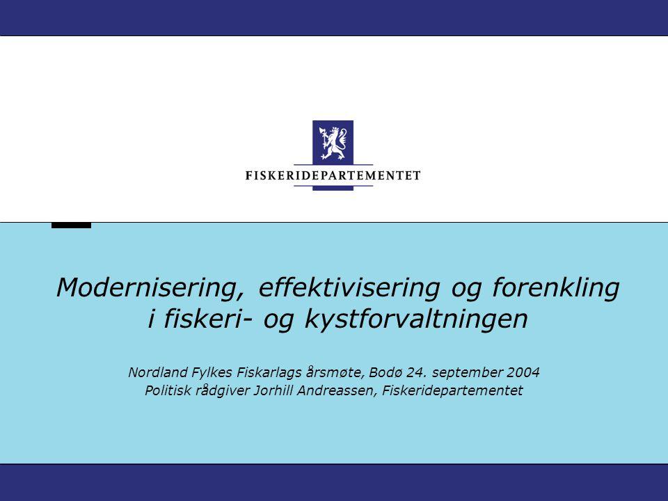 Modernisering, effektivisering og forenkling i fiskeri- og kystforvaltningen Nordland Fylkes Fiskarlags årsmøte, Bodø 24.