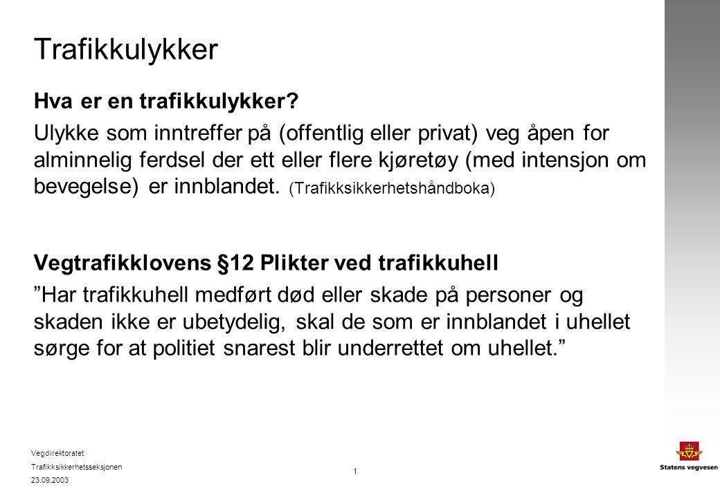 Vegdirektoratet Trafikksikkerhetsseksjonen 23.09.2003 1 Trafikkulykker Hva er en trafikkulykker? Ulykke som inntreffer på (offentlig eller privat) veg