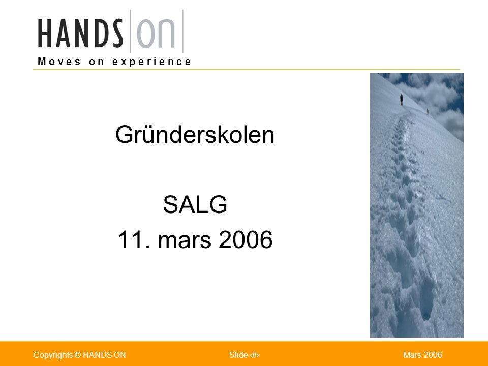 M o v e s o n e x p e r i e n c e Oslo 25.07.2001Copyrights © HANDS ONPage / Pages 1Mars 2006Copyrights © HANDS ONSlide 1 Gründerskolen SALG 11. mars