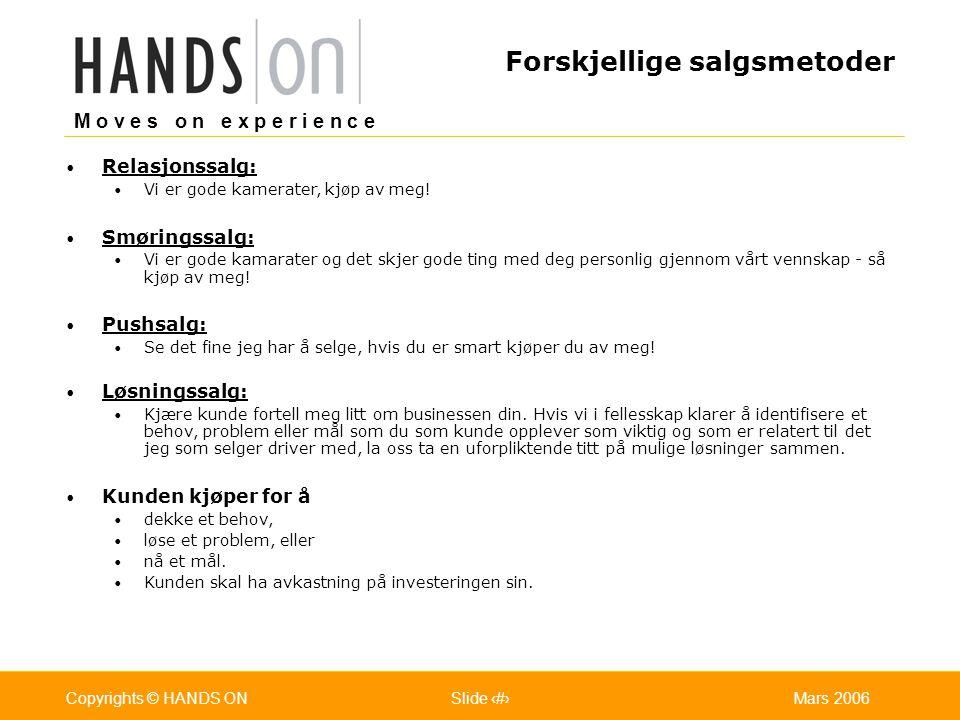 M o v e s o n e x p e r i e n c e Oslo 25.07.2001Copyrights © HANDS ONPage / Pages 16Mars 2006Copyrights © HANDS ONSlide 16 Relasjonssalg: Vi er gode