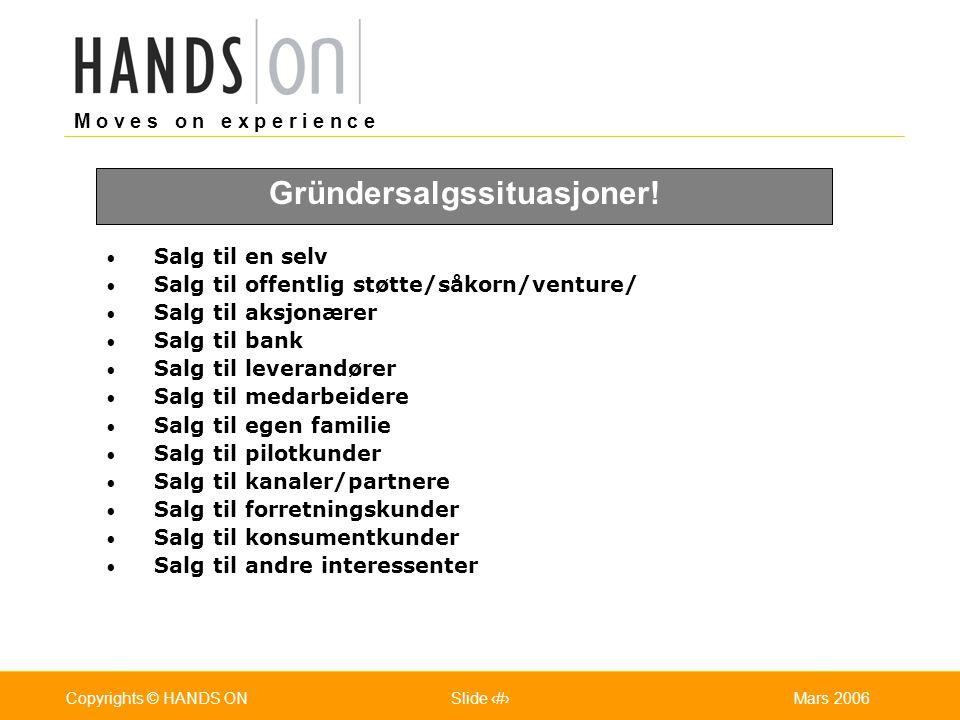 M o v e s o n e x p e r i e n c e Oslo 25.07.2001Copyrights © HANDS ONPage / Pages 3Mars 2006Copyrights © HANDS ONSlide 3 Salg til en selv Salg til of