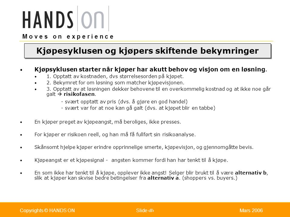 M o v e s o n e x p e r i e n c e Oslo 25.07.2001Copyrights © HANDS ONPage / Pages 31Mars 2006Copyrights © HANDS ONSlide 31 Kjøpsyklusen starter når k