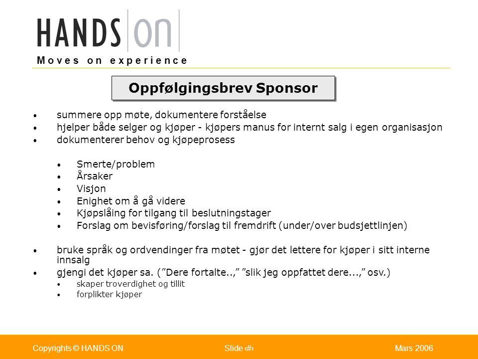 M o v e s o n e x p e r i e n c e Oslo 25.07.2001Copyrights © HANDS ONPage / Pages 32Mars 2006Copyrights © HANDS ONSlide 32 summere opp møte, dokument