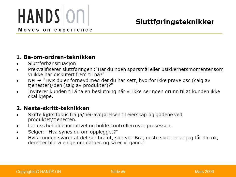 M o v e s o n e x p e r i e n c e Oslo 25.07.2001Copyrights © HANDS ONPage / Pages 34Mars 2006Copyrights © HANDS ONSlide 34 1. Be-om-ordren-teknikken
