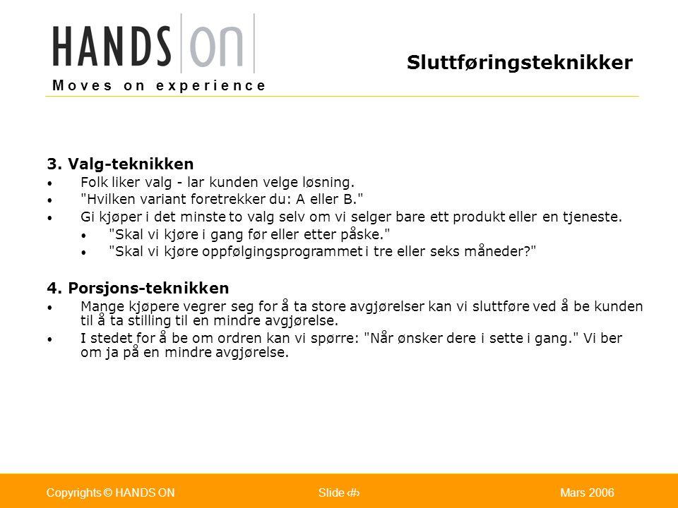 M o v e s o n e x p e r i e n c e Oslo 25.07.2001Copyrights © HANDS ONPage / Pages 35Mars 2006Copyrights © HANDS ONSlide 35 3. Valg-teknikken Folk lik