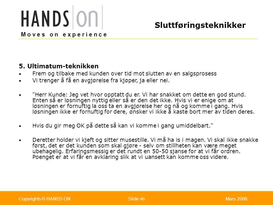 M o v e s o n e x p e r i e n c e Oslo 25.07.2001Copyrights © HANDS ONPage / Pages 36Mars 2006Copyrights © HANDS ONSlide 36 5. Ultimatum-teknikken Fre