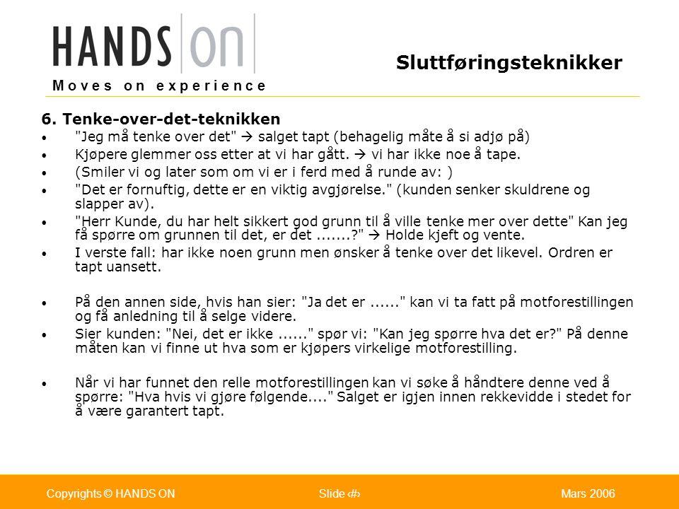 M o v e s o n e x p e r i e n c e Oslo 25.07.2001Copyrights © HANDS ONPage / Pages 37Mars 2006Copyrights © HANDS ONSlide 37 6. Tenke-over-det-teknikke