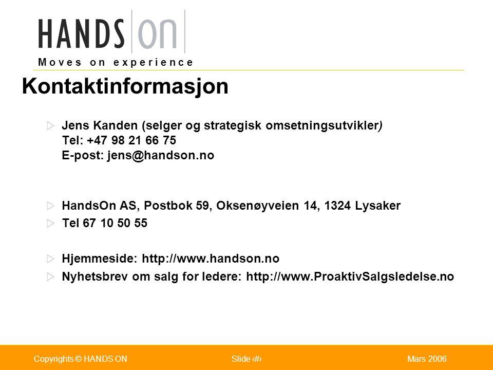 M o v e s o n e x p e r i e n c e Oslo 25.07.2001Copyrights © HANDS ONPage / Pages 38Mars 2006Copyrights © HANDS ONSlide 38 Kontaktinformasjon  Jens
