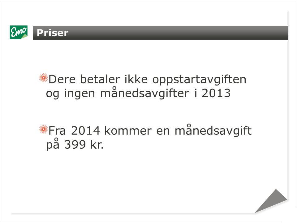 Priser Dere betaler ikke oppstartavgiften og ingen månedsavgifter i 2013 Fra 2014 kommer en månedsavgift på 399 kr.