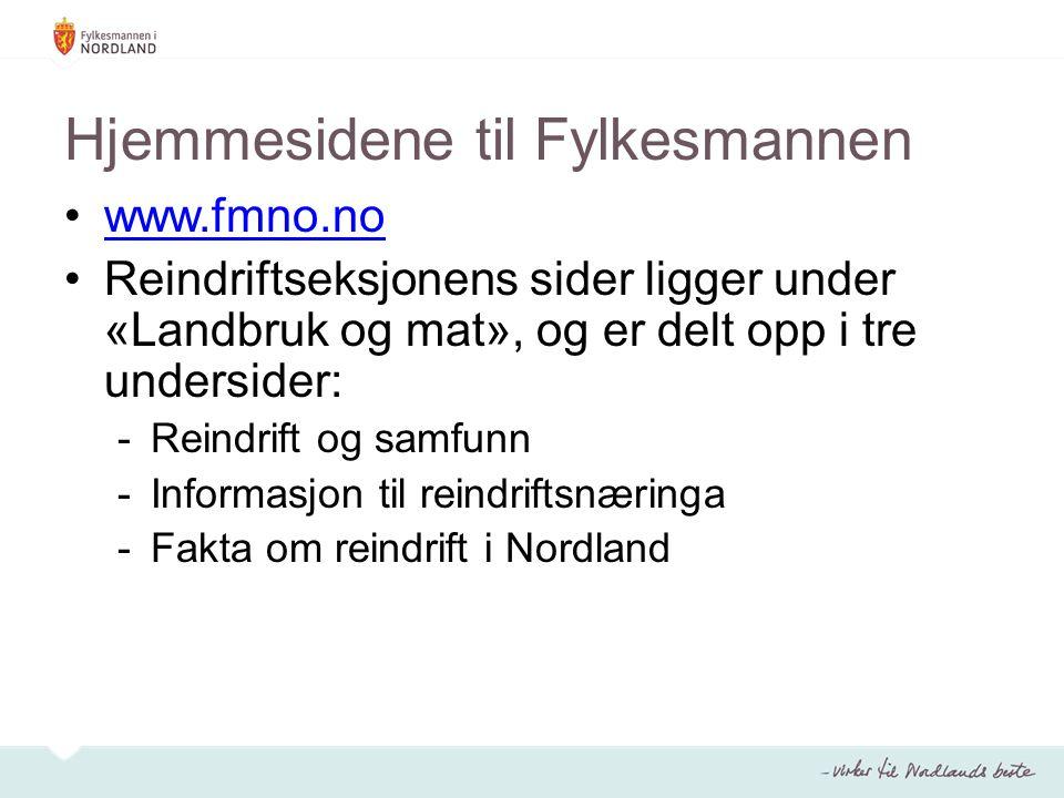 Hjemmesidene til Fylkesmannen www.fmno.no Reindriftseksjonens sider ligger under «Landbruk og mat», og er delt opp i tre undersider: -Reindrift og sam