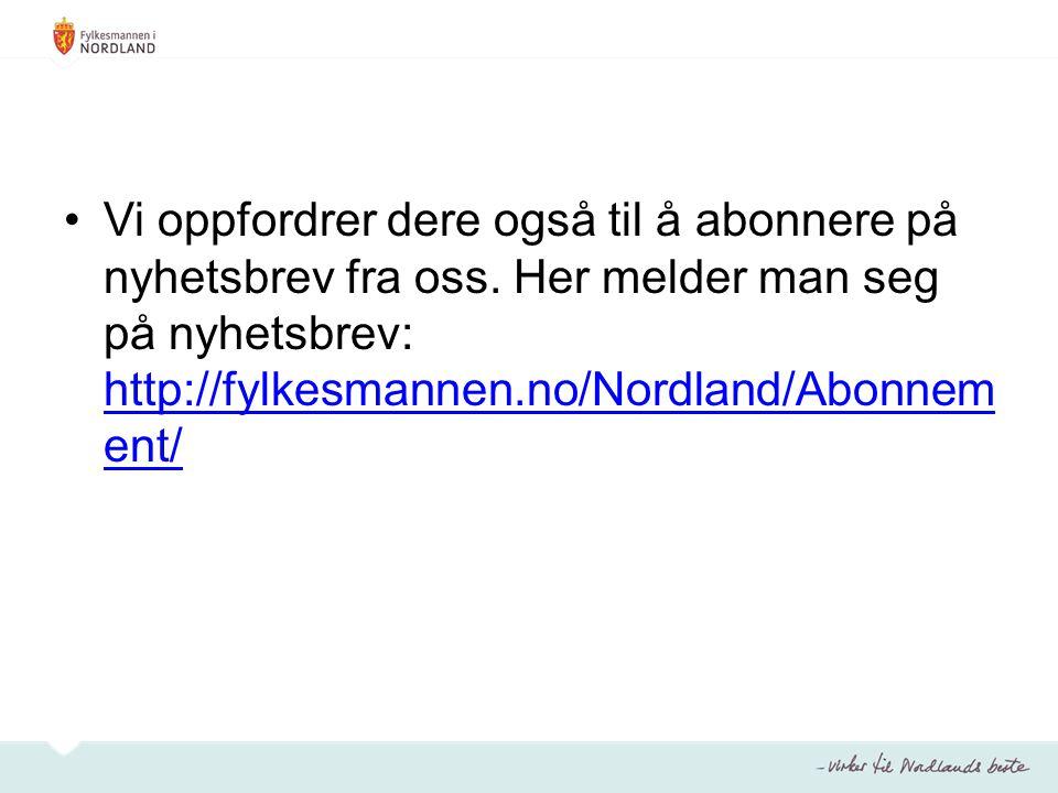 Vi oppfordrer dere også til å abonnere på nyhetsbrev fra oss. Her melder man seg på nyhetsbrev: http://fylkesmannen.no/Nordland/Abonnem ent/ http://fy